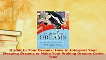 PDF  Its All In Your Dreams How to Interpret Your Sleeping Dreams to Make Your Waking Dreams  EBook