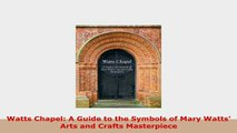 PDF  Watts Chapel A Guide to the Symbols of Mary Watts Arts and Crafts Masterpiece Download Full Ebook