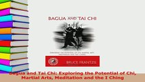 Download  Bagua and Tai Chi Exploring the Potential of Chi Martial Arts Meditation and the I Ching Free Books