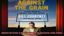READ book  Against the Grain A Coachs Wisdom on Character Faith Family and Love Full EBook
