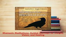 PDF  Shamanic Meditations Guided Journeys for Insight Vision and Healing  Read Online