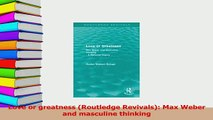 Download  Love or greatness Routledge Revivals Max Weber and masculine thinking PDF Free