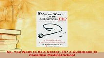 PDF  So You Want to Be a Doctor Eh a Guidebook to Canadian Medical School Read Full Ebook