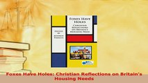 Download  Foxes Have Holes Christian Reflections on Britains Housing Needs Free Books
