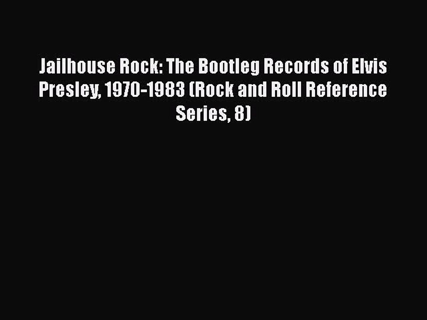 [Read book] Jailhouse Rock: The Bootleg Records of Elvis Presley 1970-1983 (Rock and Roll Reference