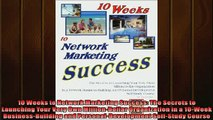FREE PDF  10 Weeks to Network Marketing Success The Secrets to Launching Your Very Own READ ONLINE