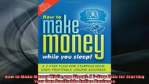 Free PDF Downlaod  How to Make Money While you Sleep A 7Step Plan for Starting Your Own Profitable Online  FREE BOOOK ONLINE