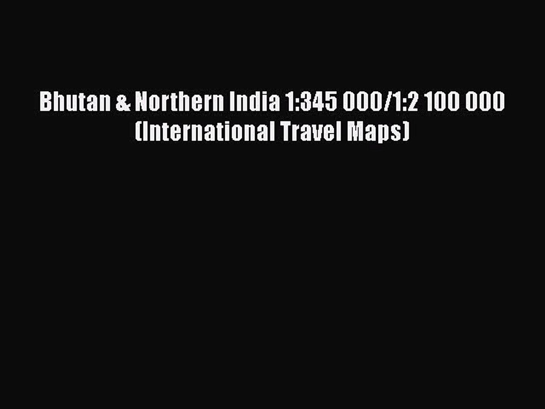 Download Bhutan & Northern India 1:345 000/1:2 100 000 (International Travel Maps) Free Books