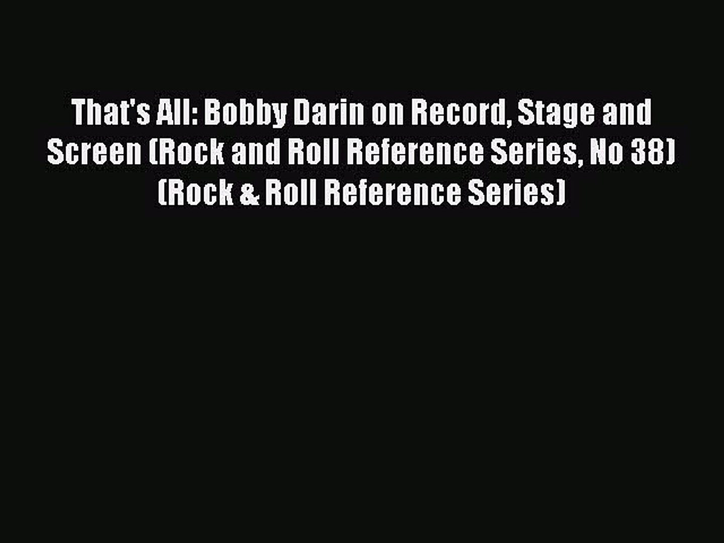 [Read book] That's All: Bobby Darin on Record Stage and Screen (Rock and Roll Reference Series