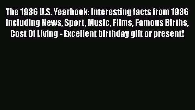 PDF The 1936 U.S. Yearbook: Interesting facts from 1936 including News Sport Music Films Famous