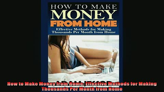 Free PDF Downlaod  How to Make Money from Home Effective Methods for Making Thousands Per Month from Home  DOWNLOAD ONLINE