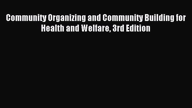 [Download PDF] Community Organizing and Community Building for Health and Welfare 3rd Edition