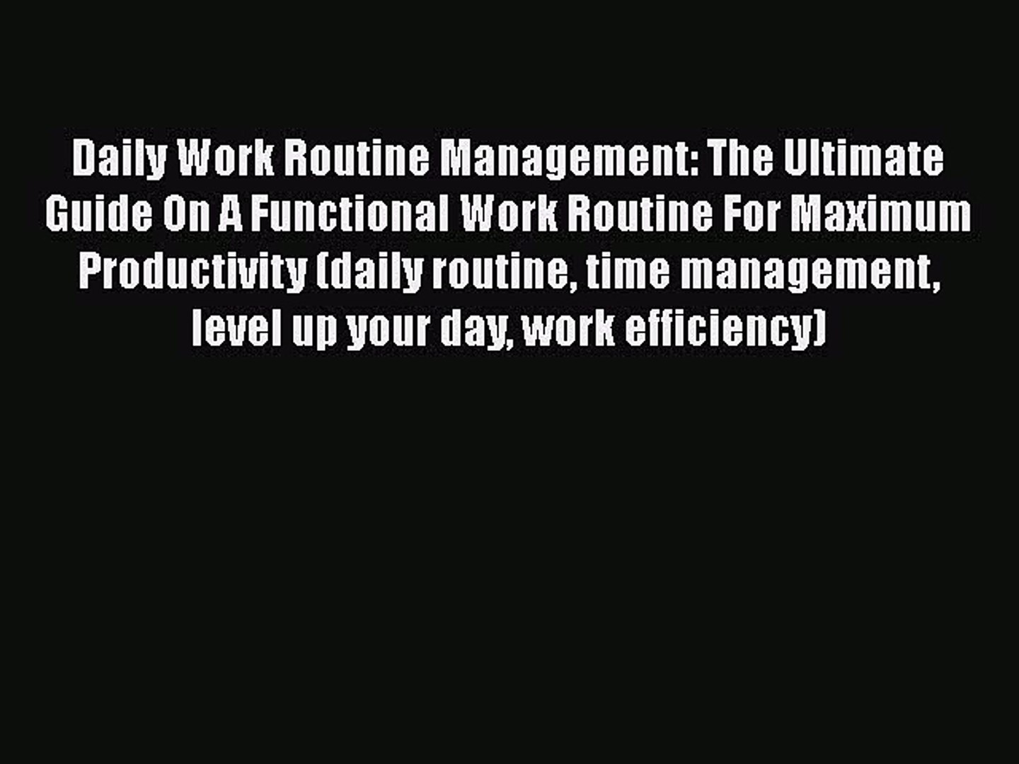 [Read Book] Daily Work Routine Management: The Ultimate Guide On A Functional Work Routine