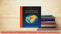 Download  World Atlas of Epidemic Diseases Arnold Publication Read Online