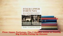 Download  Fixer Upper Fortunes The 7 Golden Rules to Making Big Profits Fixing Up Houses PDF Online