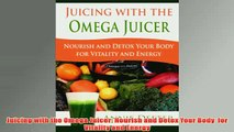 Free   Juicing with the Omega Juicer Nourish and Detox Your Body  for Vitality and Energy Read Download
