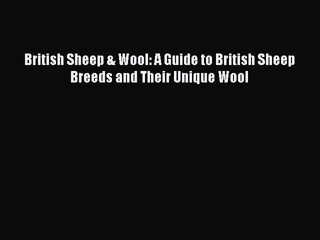 Read British Sheep & Wool: A Guide to British Sheep Breeds and Their Unique Wool Ebook Free