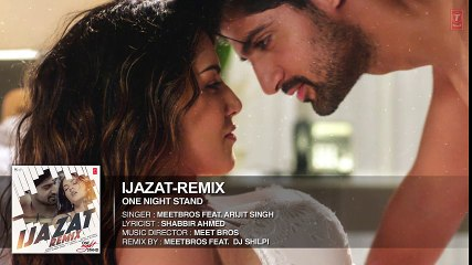 Ijazat Remix - Full Song HD - ONE NIGHT STAND 2016 - Meet Bros Feat. Arijit Singh - DJ Shilpi - Latest Bollywood Songs - Songs HD
