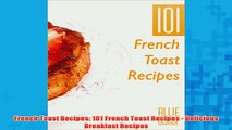Free   French Toast Recipes 101 French Toast Recipes  Delicious Breakfast Recipes Read Download