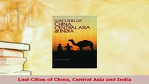 Read  Lost Cities of China Central Asia and India PDF Free