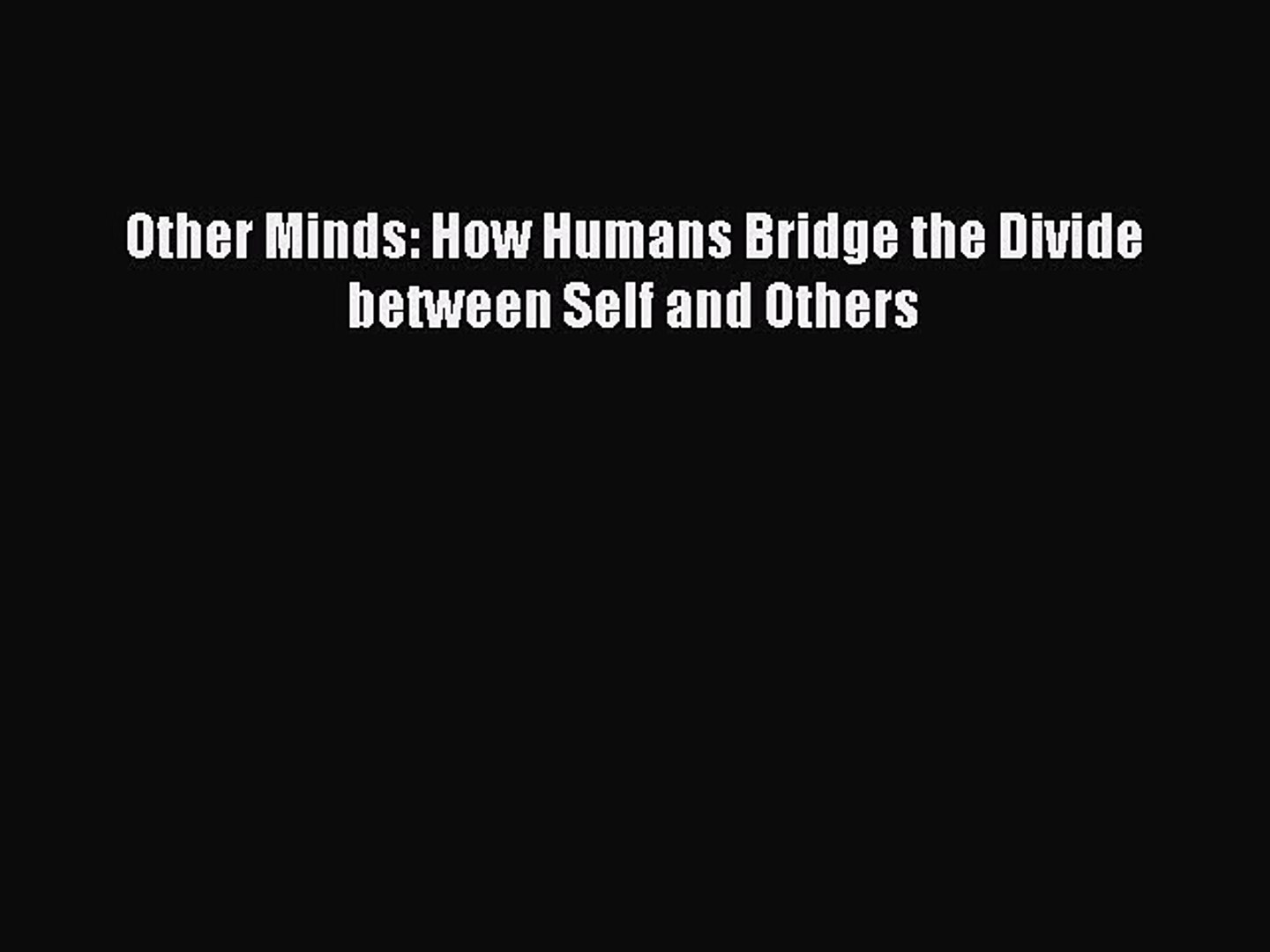 [Read Book] Other Minds: How Humans Bridge the Divide between Self and Others  EBook