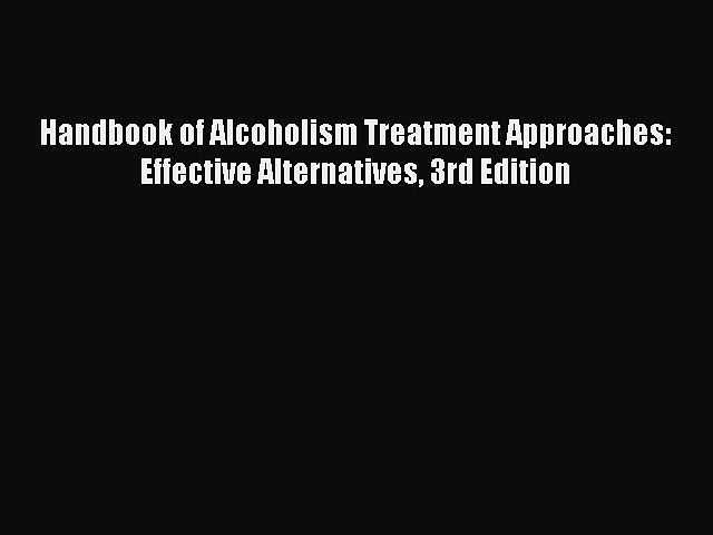 [Read book] Handbook of Alcoholism Treatment Approaches: Effective Alternatives 3rd Edition