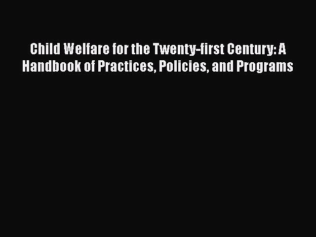 [PDF] Child Welfare for the Twenty-first Century: A Handbook of Practices Policies and Programs