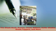 Download  The Shade Book Roman Cloud Balloon Roller Shades Shade Toppers and More Read Online