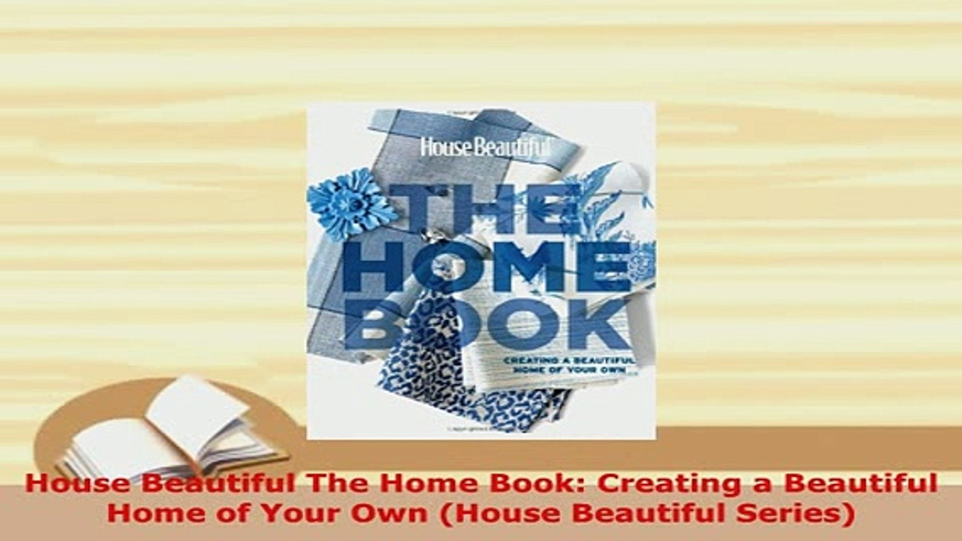 Download  House Beautiful The Home Book Creating a Beautiful Home of Your Own House Beautiful Read O