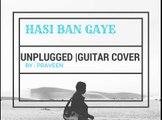 Hasi Ban Gaye Guitar Cover | Guitar Cover |  Hamari Adhoori Kahani