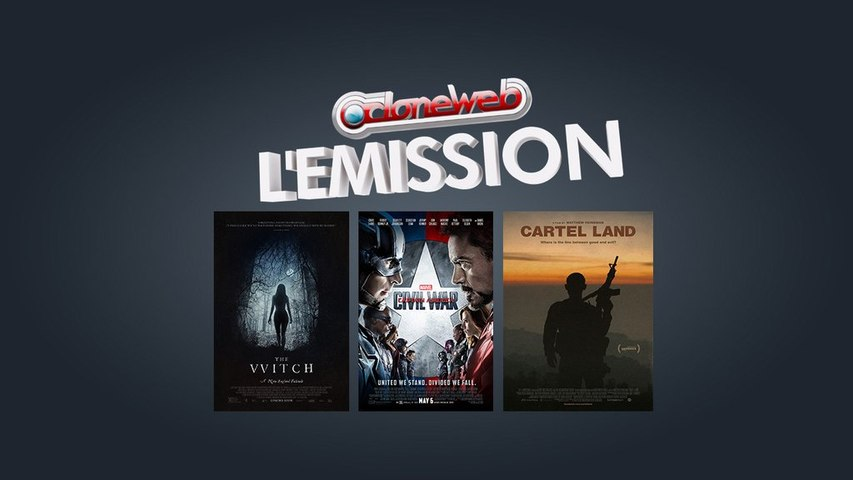 CloneWeb l'Emission n°56 : Captain America Civil War, The Witch & Cartel Land