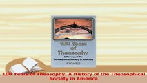 Download  100 Years of Theosophy A History of the Theosophical Society in America  EBook