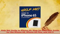 Download  Help Me Guide to iPhone 6S StepbyStep User Guide for the iPhone 6S iPhone 6S Plus and  EBook