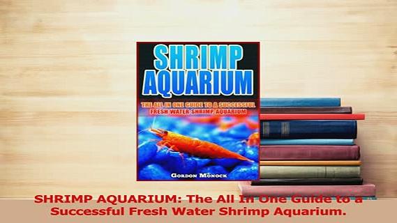 Read  SHRIMP AQUARIUM The All In One Guide to a Successful Fresh Water Shrimp Aquarium Ebook Online
