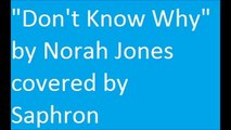 """""""Dont Know Why"""" by Norah Jones covered by Saphron"""