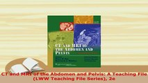 PDF  CT and MRI of the Abdomen and Pelvis A Teaching File LWW Teaching File Series 2e Ebook
