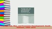 PDF  Foreign Aid War and Economic Development South Vietnam 19551975 Download Online