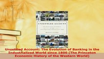 PDF  Unsettled Account The Evolution of Banking in the Industrialized World since 1800 The Download Full Ebook