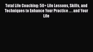 [Read book] Total Life Coaching: 50+ Life Lessons Skills and Techniques to Enhance Your Practice