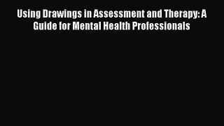 [Read book] Using Drawings in Assessment and Therapy: A Guide for Mental Health Professionals