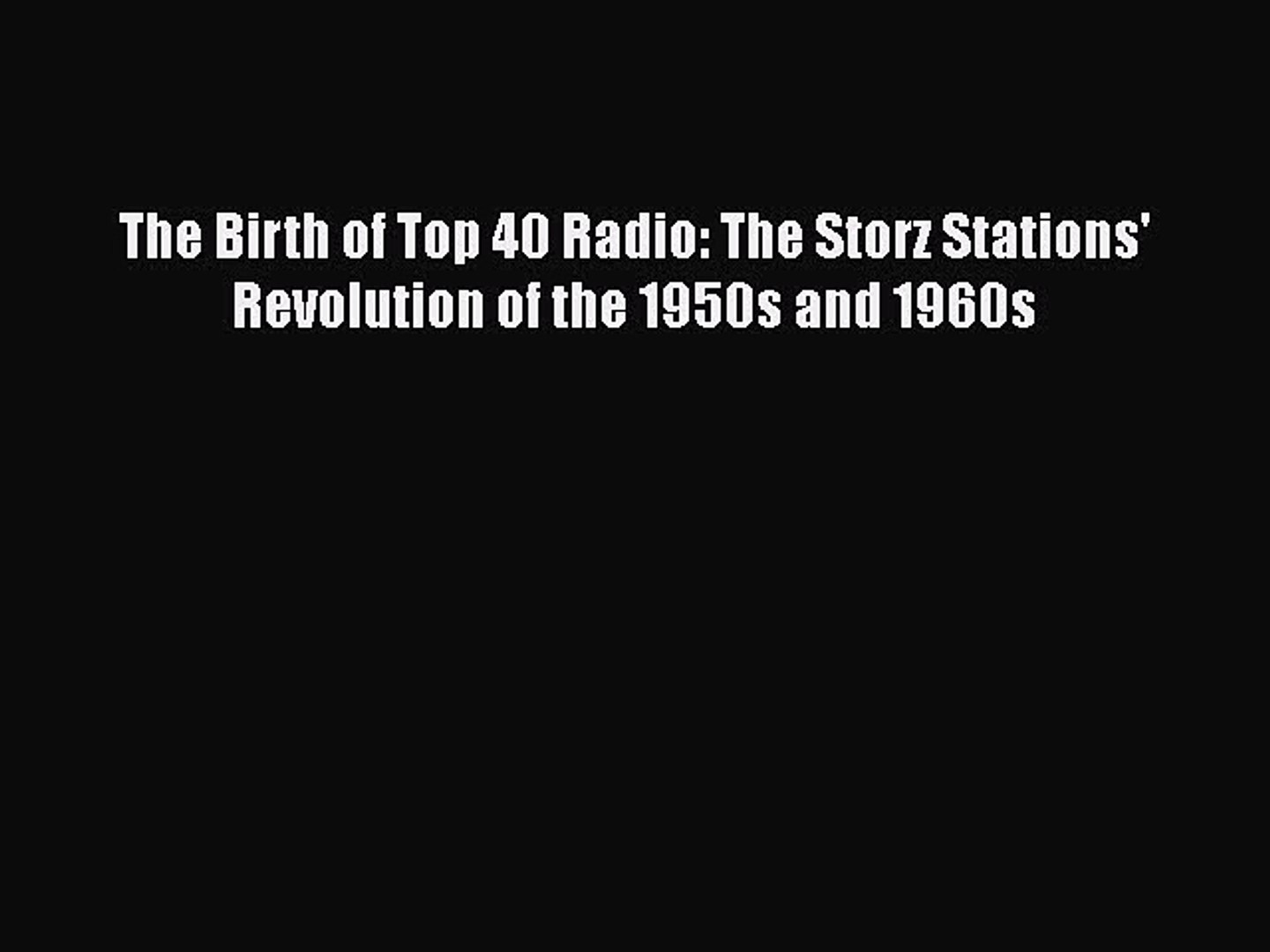 Download The Birth of Top 40 Radio: The Storz Stations' Revolution of the 1950s and 1960s