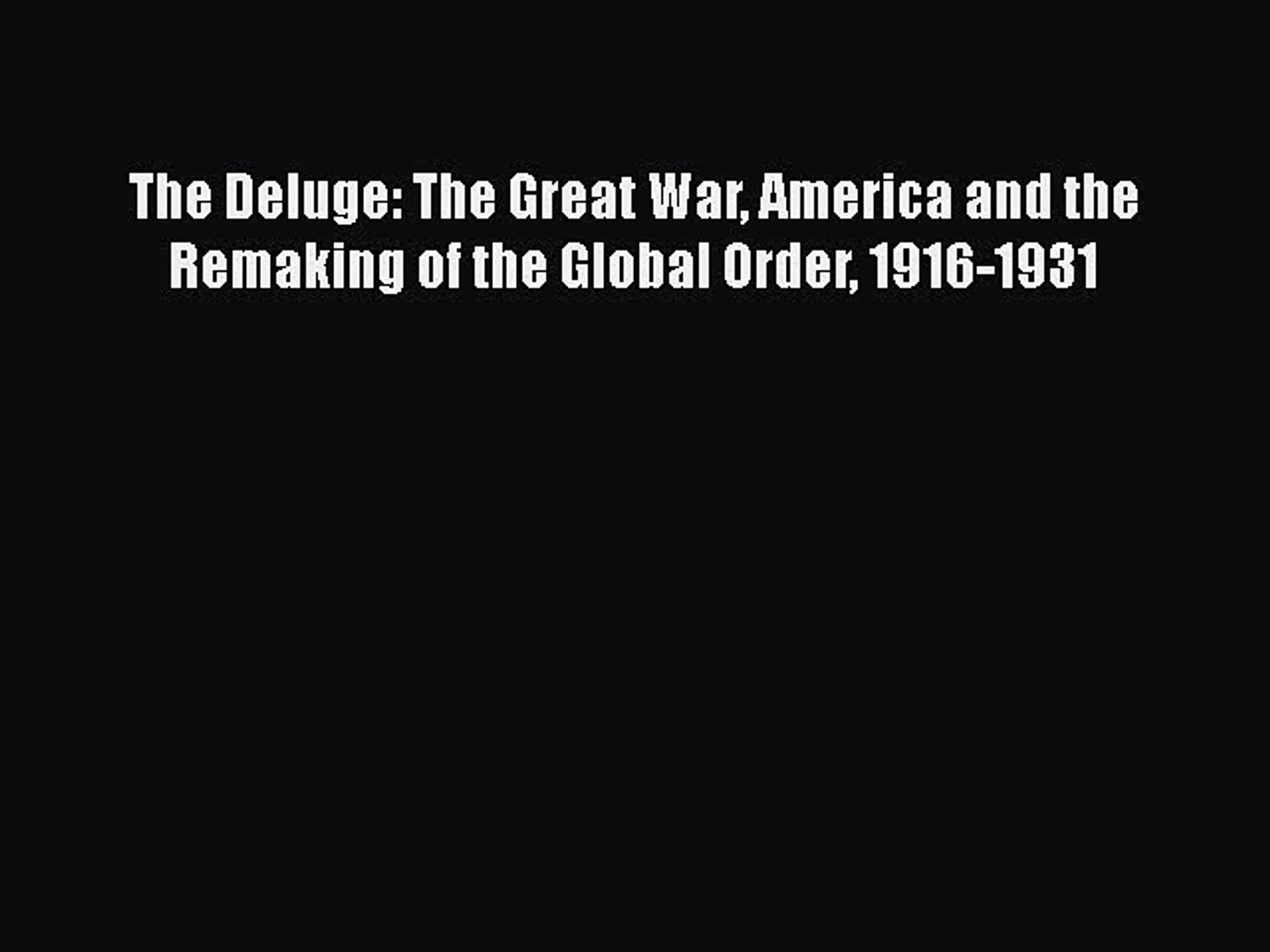 Ebook The Deluge: The Great War America and the Remaking of the Global Order 1916-1931 Read