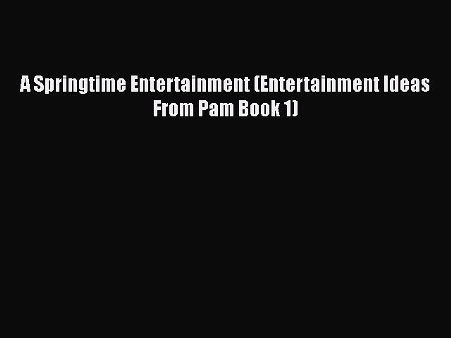 Download A Springtime Entertainment (Entertainment Ideas From Pam Book 1) Free Books