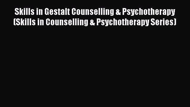 [Read book] Skills in Gestalt Counselling & Psychotherapy (Skills in Counselling & Psychotherapy