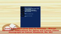 PDF  From Premature Gray Hair to Helicase  Werner Syndrome Implications for Aging and Cancer Read Online