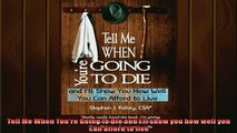 FREE DOWNLOAD  Tell Me When Youre Going to Die and Ill show you how well you can afford to live READ ONLINE