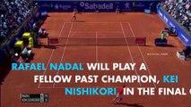Rafael Nadal to Face Kei Nishikori