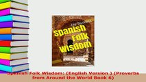 PDF  Spanish Folk Wisdom English Version  Proverbs from Around the World Book 6 Read Online