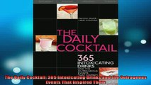 FREE PDF  The Daily Cocktail 365 Intoxicating Drinks and the Outrageous Events That Inspired Them READ ONLINE