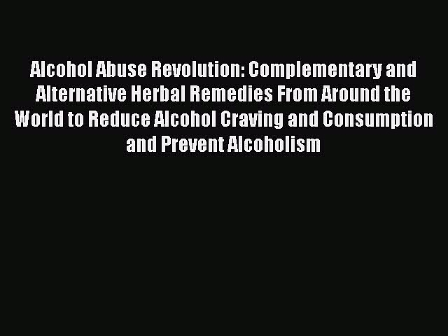 [Read book] Alcohol Abuse Revolution: Complementary and Alternative Herbal Remedies From Around